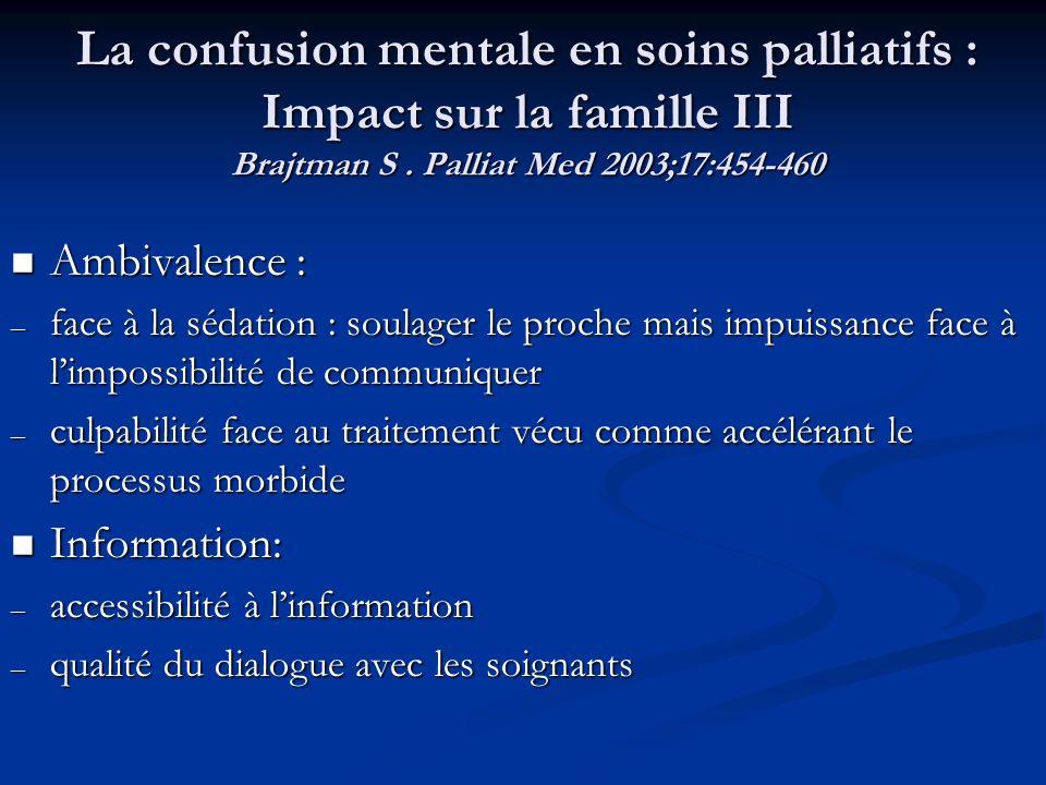 La confusion mentale en soins palliatifs : Impact sur la famille III Brajtman S. Palliat Med 2003;17:454-460 Ambivalence : Ambivalence : – face à la s