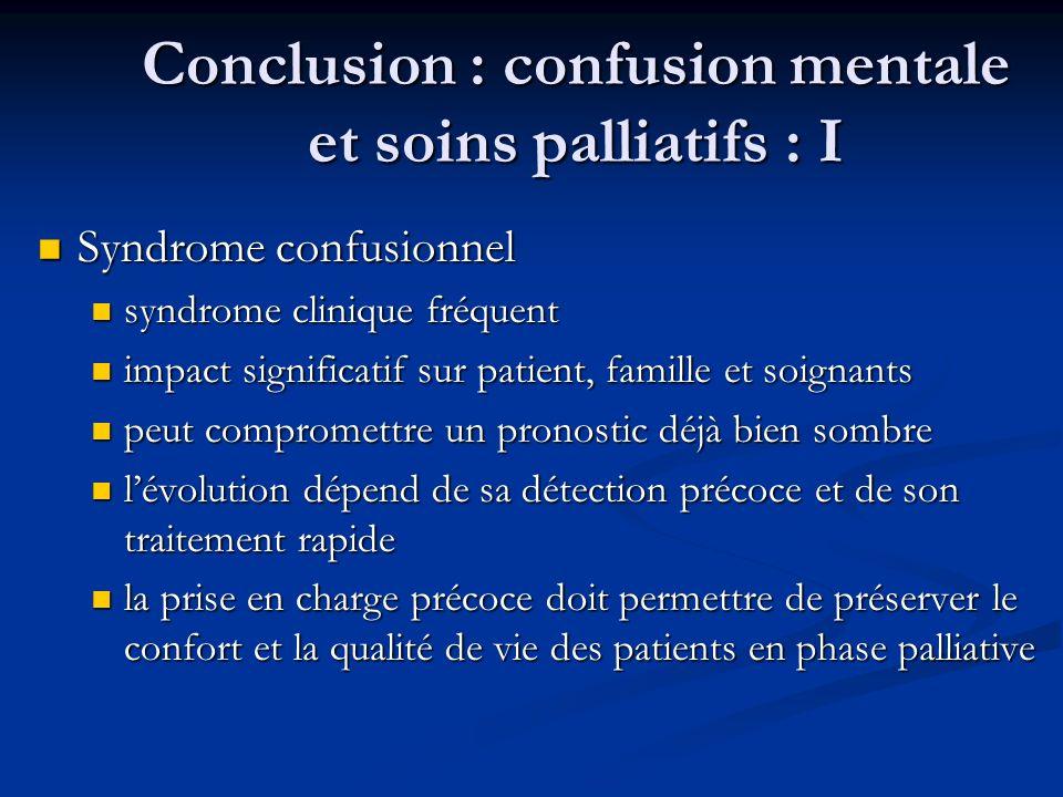 Conclusion : confusion mentale et soins palliatifs : I Syndrome confusionnel Syndrome confusionnel syndrome clinique fréquent syndrome clinique fréque