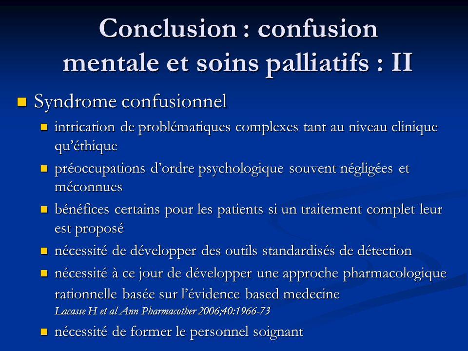Conclusion : confusion mentale et soins palliatifs : II Syndrome confusionnel Syndrome confusionnel intrication de problématiques complexes tant au ni