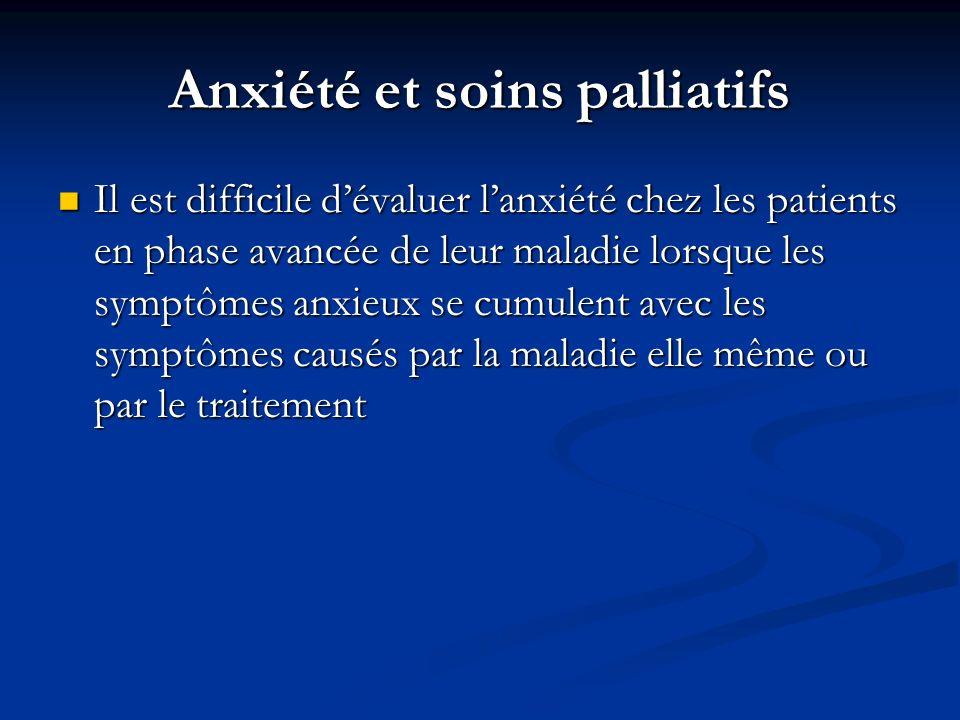 Prise en charge des troubles anxieux en soins palliatifs Aspect pharmacologique : Aspect pharmacologique : – anxiolytiques : BZD, antihistaminiques – antidépresseurs : ISRS, tricycliques – béta-bloquants Aspect psychothérapique : Aspect psychothérapique : – relaxation / sophrologie/distraction – TCC : restructuration cognitive – affirmation de soi et gestion du stress – développement des stratégies de coping