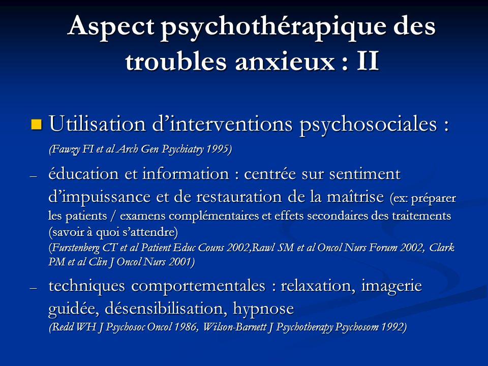 Aspect psychothérapique des troubles anxieux : II Utilisation dinterventions psychosociales : (Fawzy FI et al Arch Gen Psychiatry 1995) Utilisation di