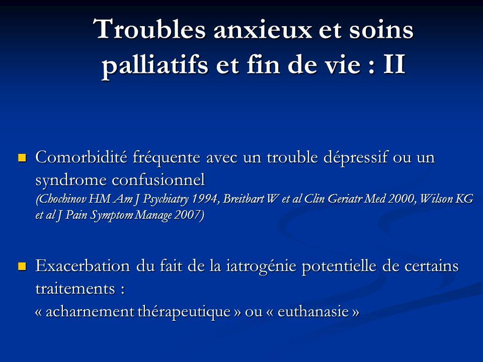 Troubles anxieux et soins palliatifs et fin de vie : II Comorbidité fréquente avec un trouble dépressif ou un syndrome confusionnel (Chochinov HM Am J