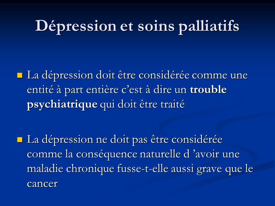 Dépression et soins palliatifs La dépression doit être considérée comme une entité à part entière cest à dire un trouble psychiatrique qui doit être t