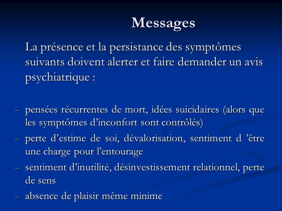 Messages La présence et la persistance des symptômes suivants doivent alerter et faire demander un avis psychiatrique : pensées récurrentes de mort, i
