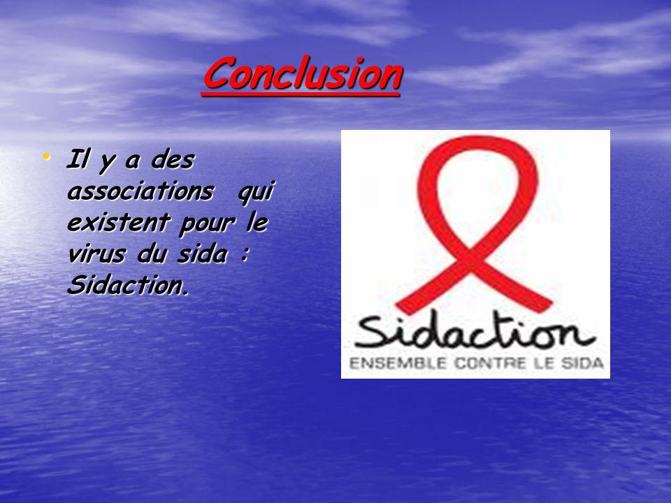 Conclusion Conclusion Il y a des associations qui existent pour le virus du sida : Sidaction.