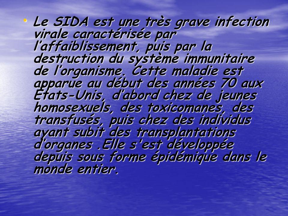 Le SIDA est une très grave infection virale caractérisée par laffaiblissement, puis par la destruction du système immunitaire de lorganisme.