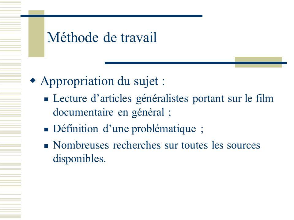 Méthode de travail Appropriation du sujet : Lecture darticles généralistes portant sur le film documentaire en général ; Définition dune problématique