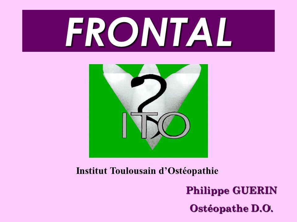 1 FRONTAL Philippe GUERIN Ostéopathe D.O. Institut Toulousain dOstéopathie