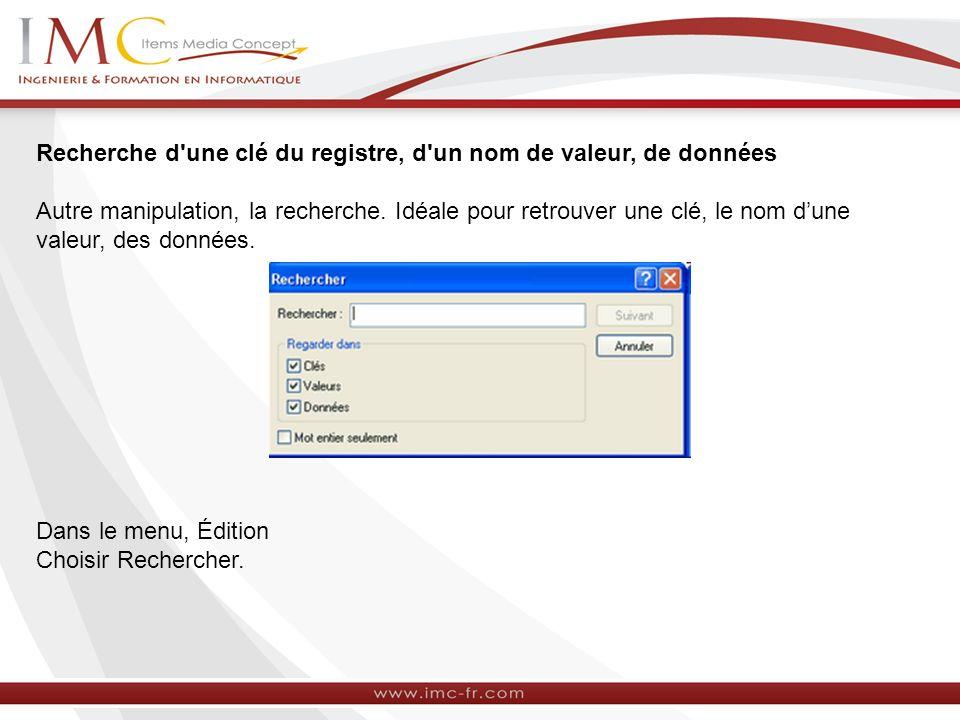 Recherche d une clé du registre, d un nom de valeur, de données Autre manipulation, la recherche.