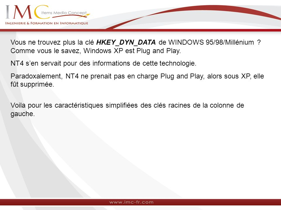 Vous ne trouvez plus la clé HKEY_DYN_DATA de WINDOWS 95/98/Millénium .