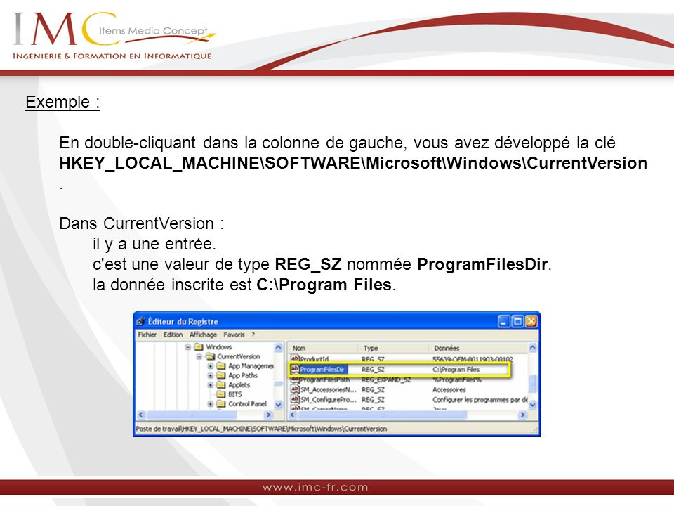 Exemple : En double-cliquant dans la colonne de gauche, vous avez développé la clé HKEY_LOCAL_MACHINE\SOFTWARE\Microsoft\Windows\CurrentVersion.
