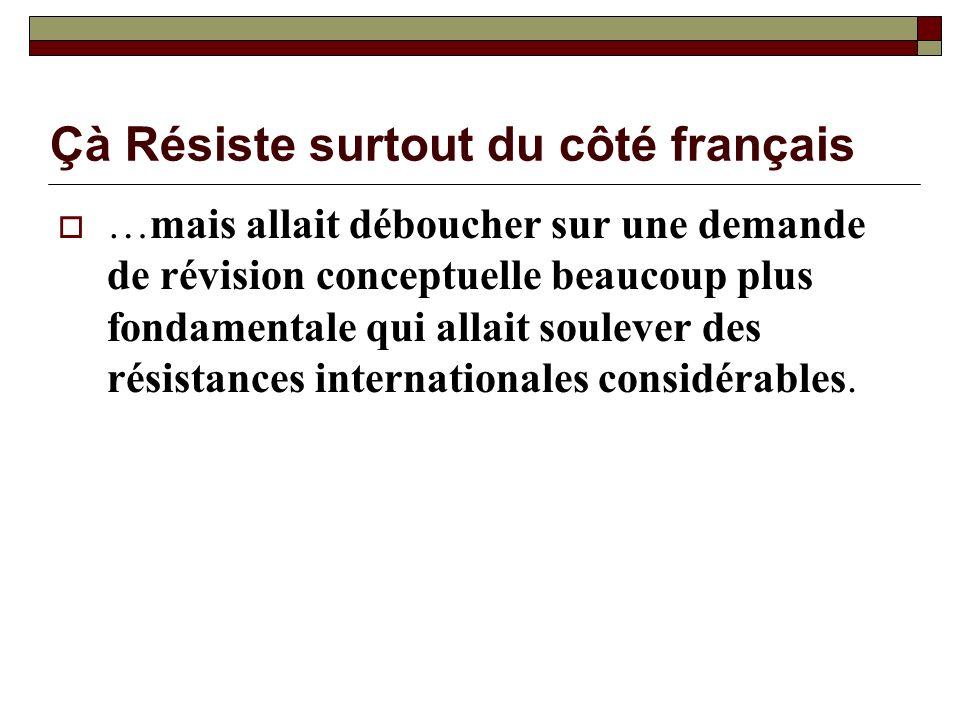 Çà Résiste surtout du côté français …mais allait déboucher sur une demande de révision conceptuelle beaucoup plus fondamentale qui allait soulever des