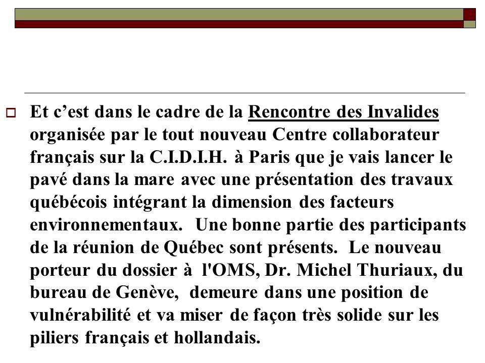 Et cest dans le cadre de la Rencontre des Invalides organisée par le tout nouveau Centre collaborateur français sur la C.I.D.I.H. à Paris que je vais