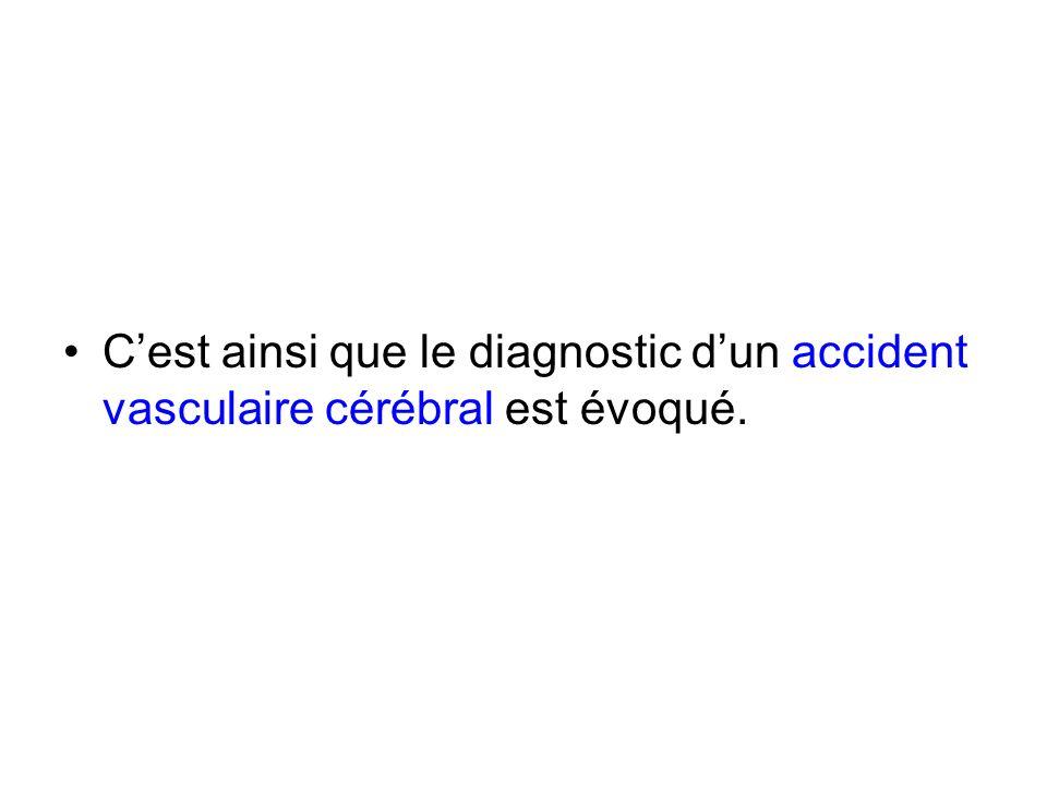 Evolution au cours de la deuxième semaine Cest ainsi que le diagnostic dun accident vasculaire cérébral est évoqué.