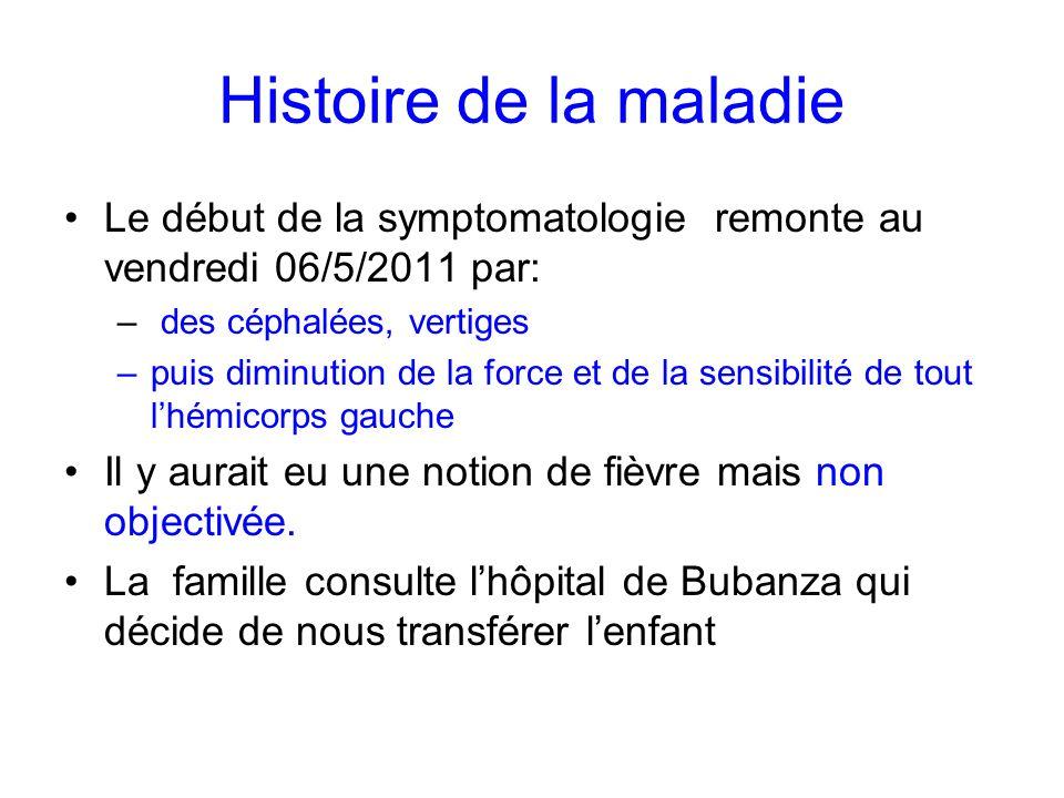 Histoire de la maladie Le début de la symptomatologie remonte au vendredi 06/5/2011 par: – des céphalées, vertiges –puis diminution de la force et de