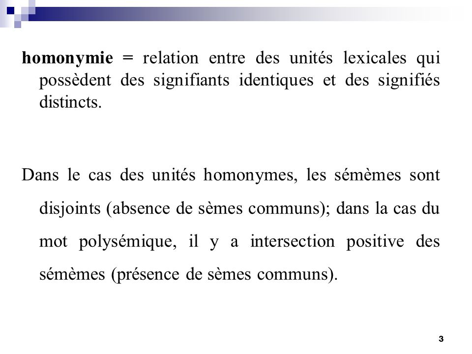 3 homonymie = relation entre des unités lexicales qui possèdent des signifiants identiques et des signifiés distincts. Dans le cas des unités homonyme