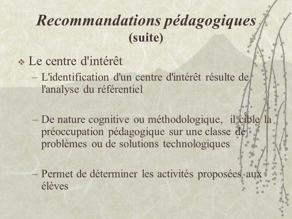 Recommandations pédagogiques (suite) Le centre d'intérêt –L'identification d'un centre d'intérêt résulte de l'analyse du référentiel –De nature cognit
