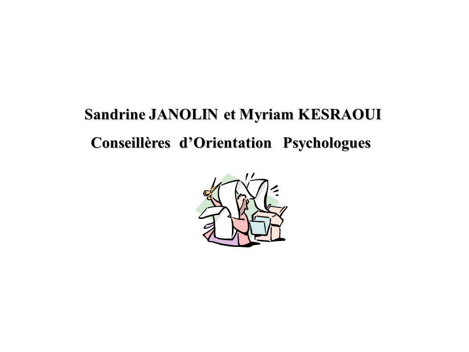Sandrine JANOLIN et Myriam KESRAOUI Sandrine JANOLIN et Myriam KESRAOUI Conseillères dOrientation Psychologues