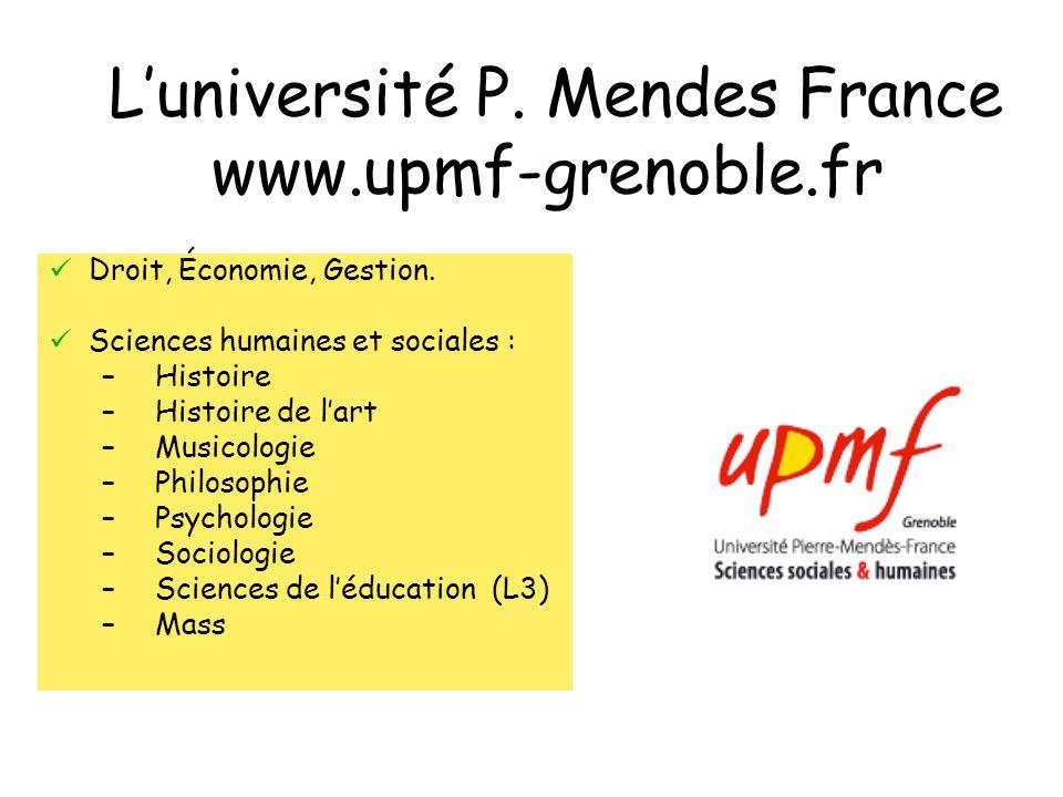 Luniversité P. Mendes France www.upmf-grenoble.fr Droit, Économie, Gestion. Sciences humaines et sociales : –Histoire –Histoire de lart –Musicologie –