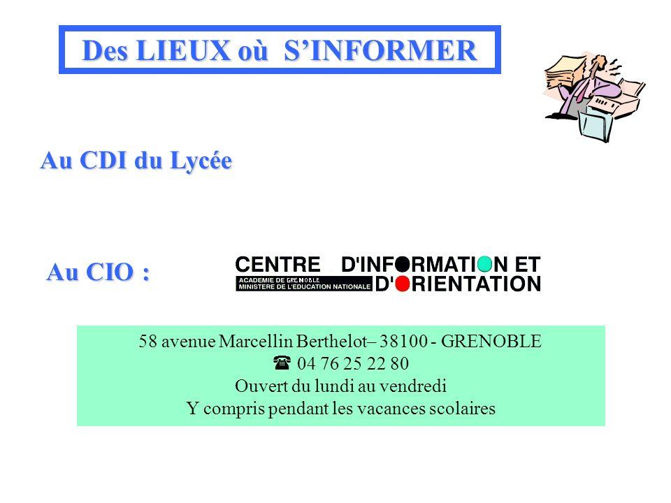 Des LIEUX où SINFORMER Au CDI du Lycée 58 avenue Marcellin Berthelot– 38100 - GRENOBLE 04 76 25 22 80 Ouvert du lundi au vendredi Y compris pendant le