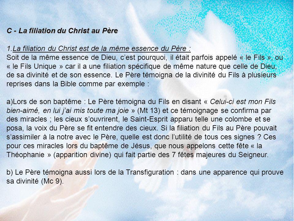 C - La filiation du Christ au Père 1.La filiation du Christ est de la même essence du Père : Soit de la même essence de Dieu, cest pourquoi, il était