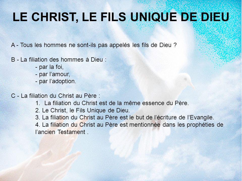A - Tous les hommes ne sont-ils pas appelés les fils de Dieu ? B - La filiation des hommes à Dieu : - par la foi, - par lamour, - par ladoption. C - L