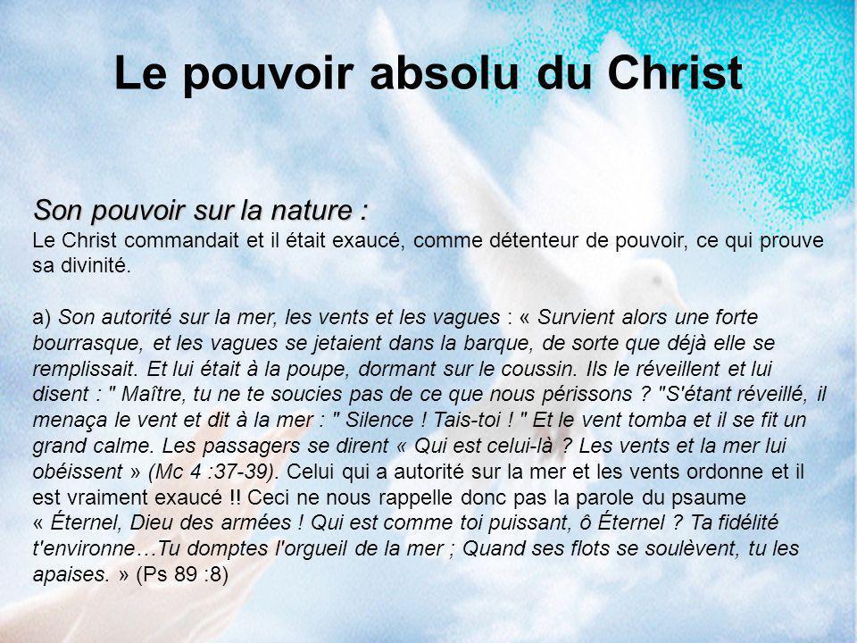 Son pouvoir sur la nature : Le Christ commandait et il était exaucé, comme détenteur de pouvoir, ce qui prouve sa divinité. a) Son autorité sur la mer