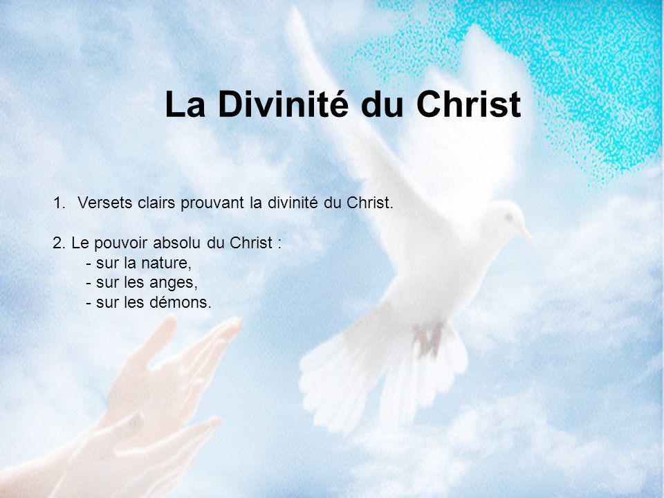 1.Versets clairs prouvant la divinité du Christ. 2. Le pouvoir absolu du Christ : - sur la nature, - sur les anges, - sur les démons. La Divinité du C