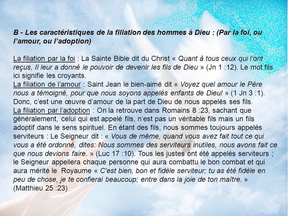 B - Les caractéristiques de la filiation des hommes à Dieu : (Par la foi, ou lamour, ou ladoption) La filiation par la foi : La Sainte Bible dit du Ch