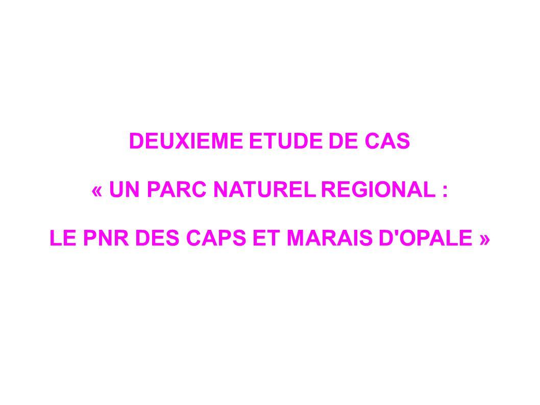DEUXIEME ETUDE DE CAS « UN PARC NATUREL REGIONAL : LE PNR DES CAPS ET MARAIS D'OPALE »