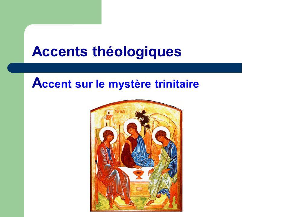 Accents théologiques A ccent sur le mystère trinitaire