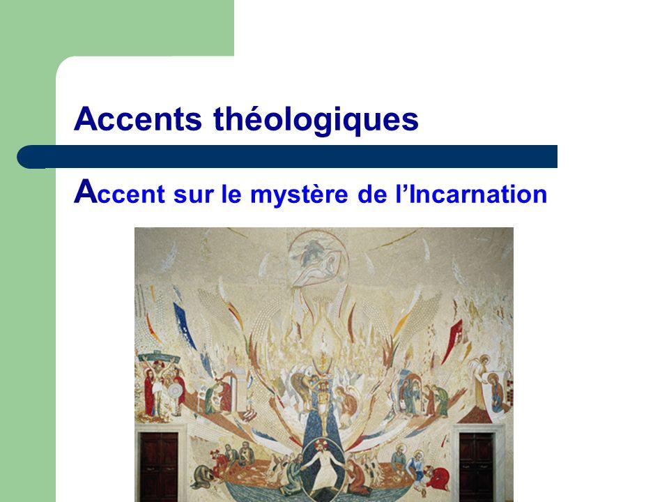 Accents théologiques A ccent sur le mystère de lIncarnation
