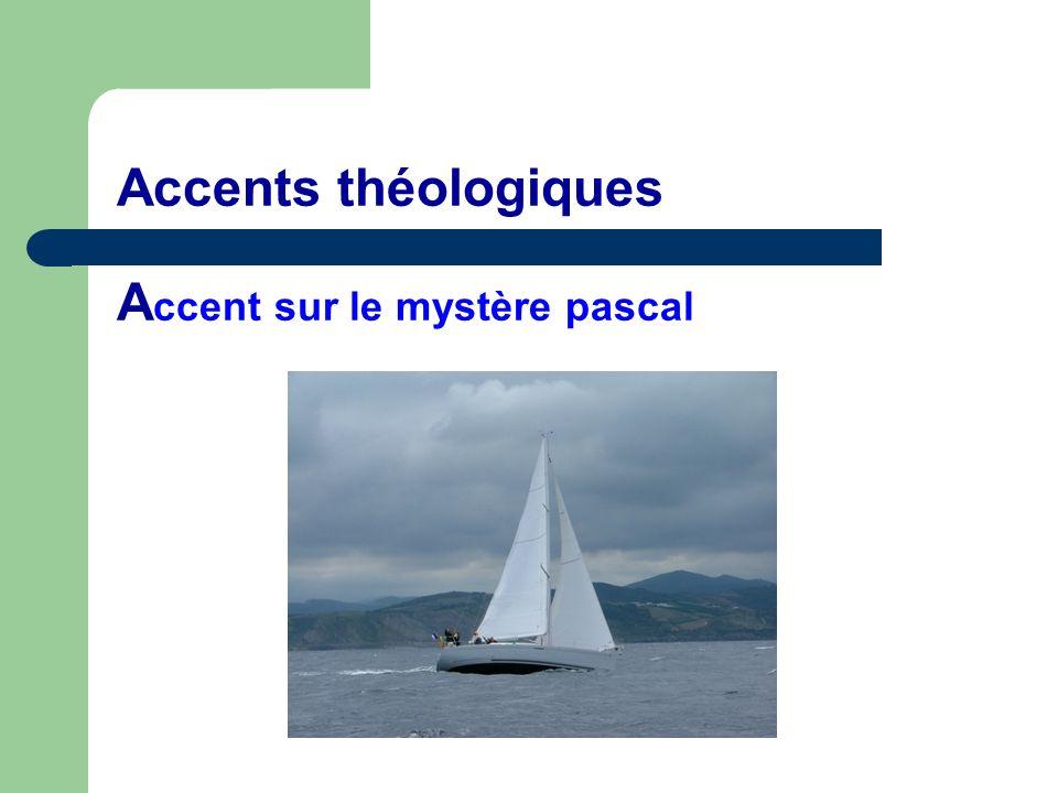 Accents théologiques A ccent sur le mystère pascal