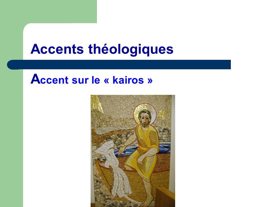 Accents théologiques A ccent sur le « kairos »