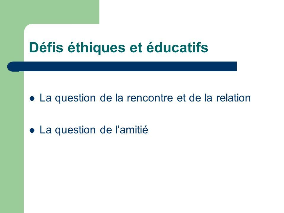 Défis éthiques et éducatifs La question de la rencontre et de la relation La question de lamitié