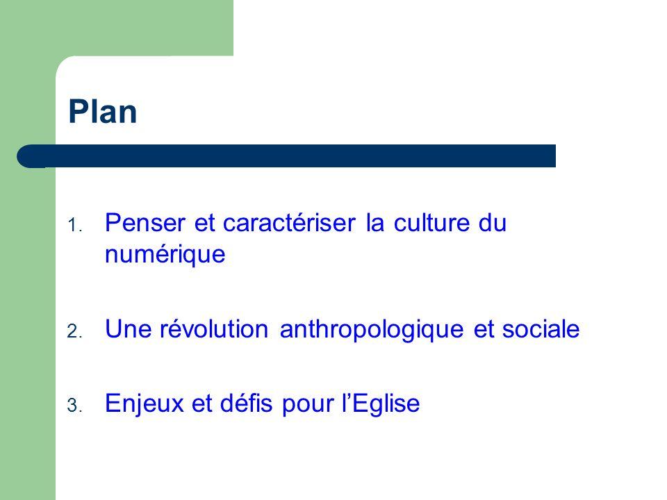 Plan 1. Penser et caractériser la culture du numérique 2. Une révolution anthropologique et sociale 3. Enjeux et défis pour lEglise