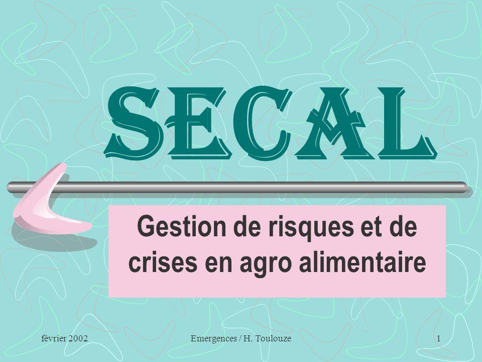 février 2002Emergences / H. Toulouze1 SECAL Gestion de risques et de crises en agro alimentaire