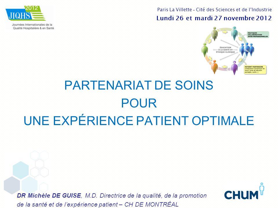PARTENARIAT DE SOINS POUR UNE EXPÉRIENCE PATIENT OPTIMALE DR Michèle DE GUISE, M.D. Directrice de la qualité, de la promotion de la santé et de lexpér