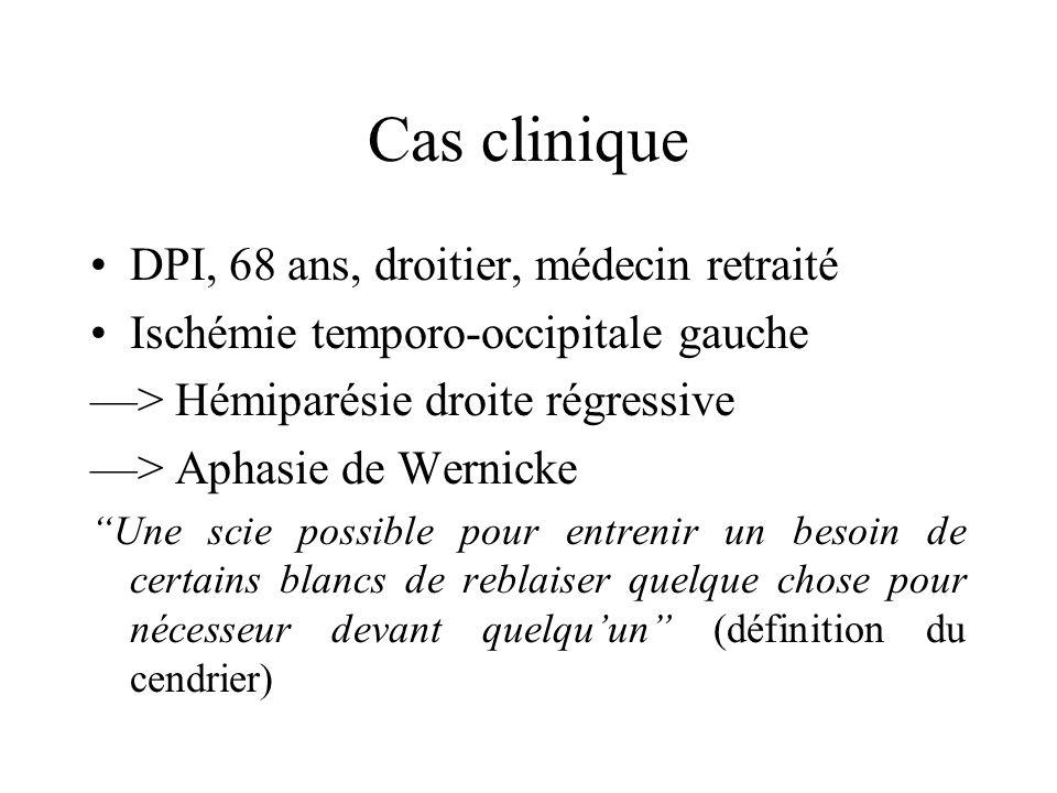 Cas clinique DPI, 68 ans, droitier, médecin retraité Ischémie temporo-occipitale gauche > Hémiparésie droite régressive > Aphasie de Wernicke Une scie