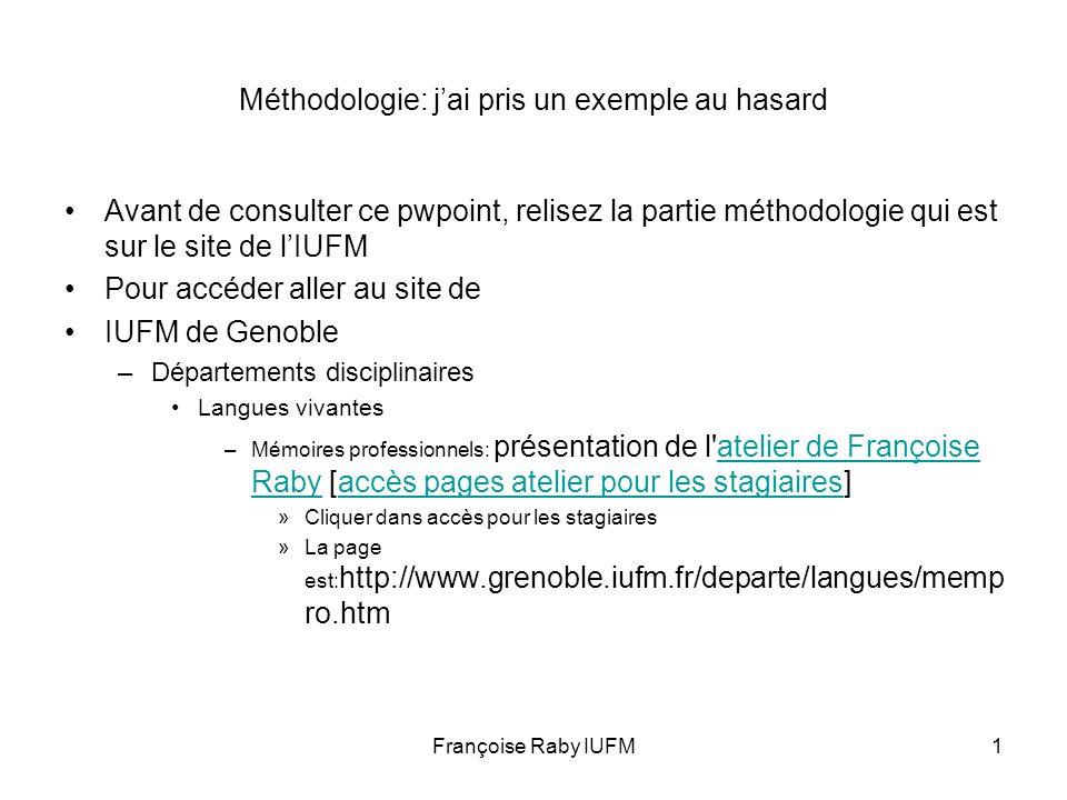 Françoise Raby IUFM1 Méthodologie: jai pris un exemple au hasard Avant de consulter ce pwpoint, relisez la partie méthodologie qui est sur le site de