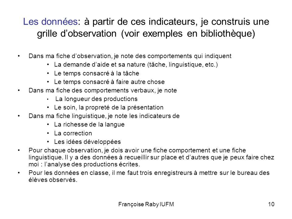 Françoise Raby IUFM10 Les données: à partir de ces indicateurs, je construis une grille dobservation (voir exemples en bibliothèque) Dans ma fiche dob