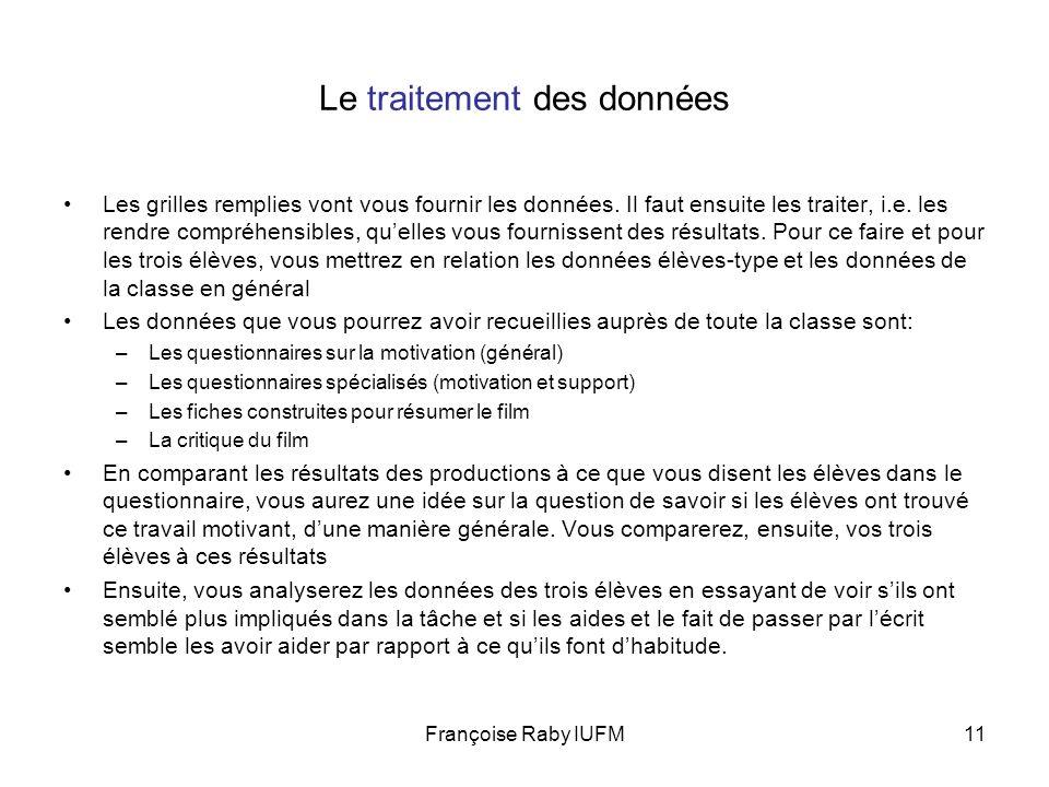 Françoise Raby IUFM11 Le traitement des données Les grilles remplies vont vous fournir les données. Il faut ensuite les traiter, i.e. les rendre compr