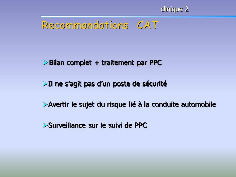 Recommandations CAT clinique 2 Bilan complet + traitement par PPC Il ne sagit pas dun poste de sécurité Avertir le sujet du risque lié à la conduite a