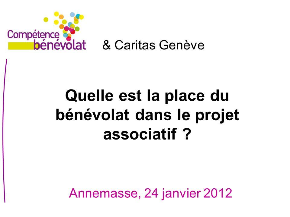 Quelle est la place du bénévolat dans le projet associatif ? Annemasse, 24 janvier 2012 & Caritas Genève