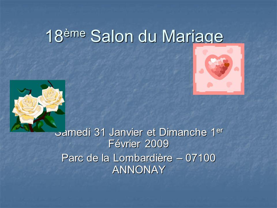 18 ème Salon du Mariage Samedi 31 Janvier et Dimanche 1 er Février 2009 Parc de la Lombardière – 07100 ANNONAY