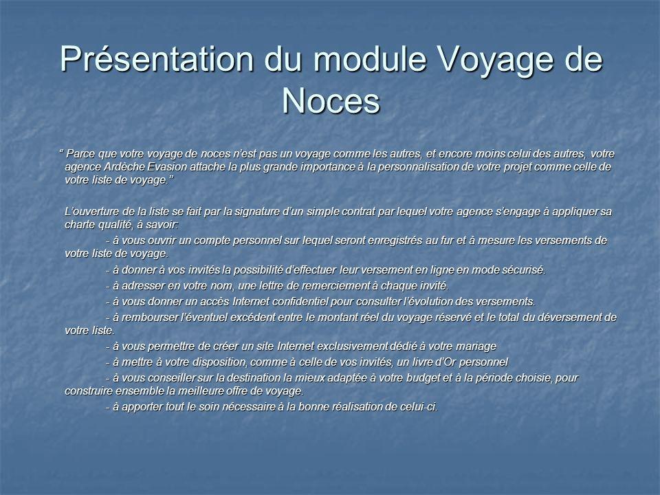 Le module Voyage de Noces permet doffrir un service très complet aux jeunes mariés depuis la conception de leur site Internet jusquau versement en ligne sur leur liste de mariage.