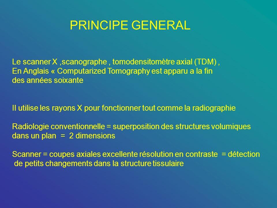 PRINCIPE GENERAL Le scanner X,scanographe, tomodensitomètre axial (TDM), En Anglais « Computarized Tomography est apparu a la fin des années soixante