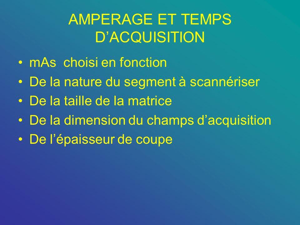 AMPERAGE ET TEMPS DACQUISITION mAs choisi en fonction De la nature du segment à scannériser De la taille de la matrice De la dimension du champs dacqu