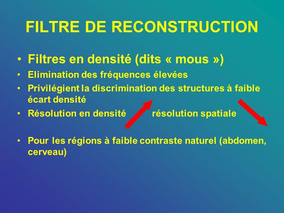 FILTRE DE RECONSTRUCTION Filtres en densité (dits « mous ») Elimination des fréquences élevées Privilégient la discrimination des structures à faible