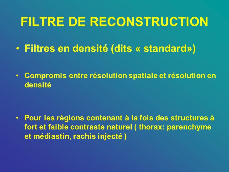 FILTRE DE RECONSTRUCTION Filtres en densité (dits « standard») Compromis entre résolution spatiale et résolution en densité Pour les régions contenant